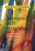 Samspel och ledarskap - en vardagsbok för pedagoger av Gunilla O. Wahlström
