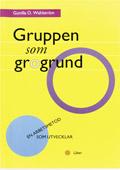 Gruppen som grogrund - en arbetsmetod som utvecklar av Gunilla O. Wahlström