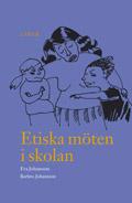 Etiska möten i skolan - Värdefrågor i samspel mellan yngre skolbarn och deras lärare av Eva Johansson
