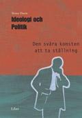 Ideologi och politik - Den svåra konsten att ta ställning av Torsten Thurén