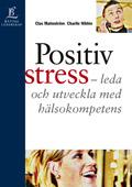 Positiv stress - leda och utveckla med hälsokompetens av Clas Malmström