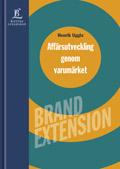 Affärsutveckling genom varumärket - Brand Extension av Henrik Uggla