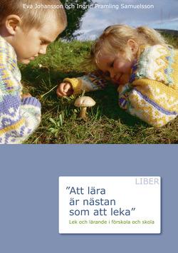 Att lära är nästan som att leka - Lek och lärande i förskolan och skola av Eva Johansson