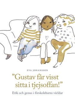 Gustav får visst sitta i tjejsoffan! - Etik och genus i förskolebarns världar av Eva Johansson