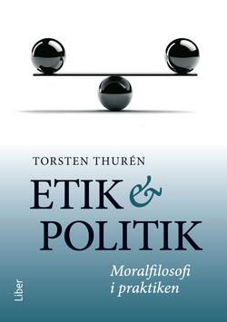 Etik och politik : moralfilosofi i praktiken av Torsten Thurén