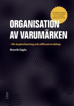 Organisation av varumärken : för kapitalisering och affärsutveckling av Henrik Uggla