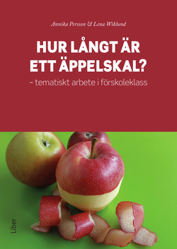 Hur långt är ett äppelskal? : tematiskt arbete i förskoleklass av Annika Persson