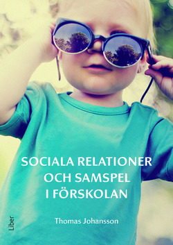 Sociala relationer och samspel i förskolan av Thomas Johansson