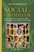 Socialgrammatik - Om social kompetens eller förmågan att umgås med folk av Gillis Herlitz