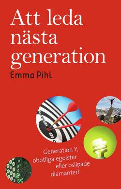Att leda nästa generation : generation Y, obotliga egoister eller oslipade av Emma Pihl