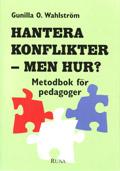 Hantera konflikter - men hur? - Metodbok för pedagoger av Gunilla O. Wahlström