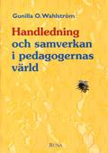 Handledning och samverkan i pedagogernas värld av Gunilla O. Wahlström